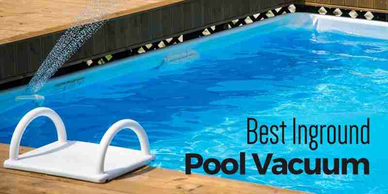 Best inground pool vacuum 2017 cleansuggest for Best type of inground pool